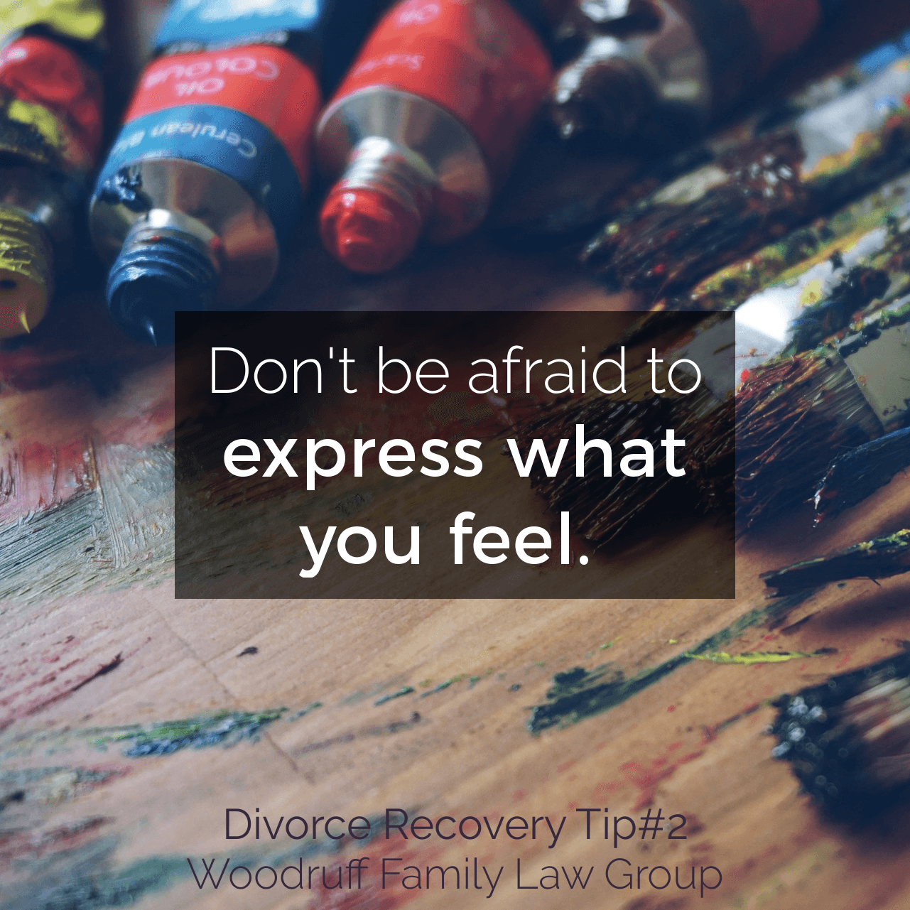 Divorce Recovery Tip 2 - Don't be afraid to express what you feel.
