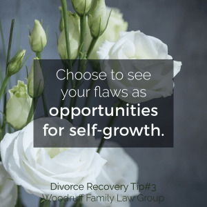 Divorce Recovery Tip 3 - Choose to see your flaws as opportunities for self-growth.